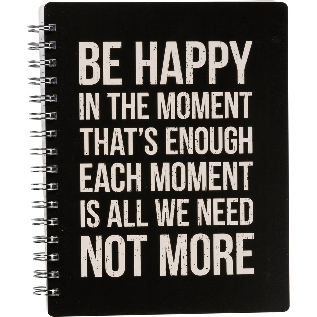 Spiral Notebook - Be Happy In The Moment