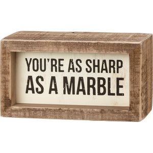 Inset Box Sign - You're As Sharp As A Marble