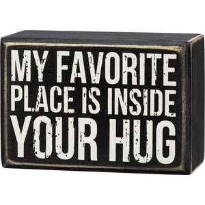 Box Sign - My Favorite Place Is Inside Your Hug