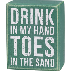 Box Sign - Drink In My Hand Toes In The Sand