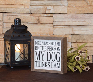 Be The Person My Dog Thinks I Am Box Sign
