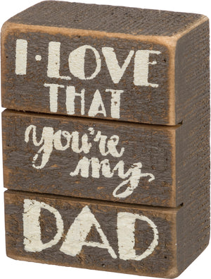 Slat Box Sign - I Love That You're My Dad