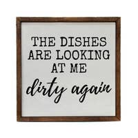 The Dishes Are Looking At Me Dirty Again Kitchen Sign