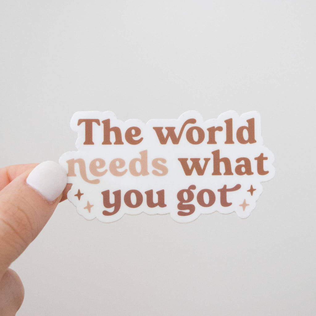 Sticker - The World Needs What You Got