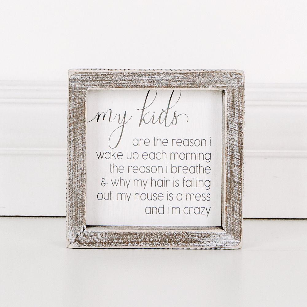 Wood Framed Sign - My Kids Are the Reason