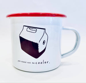 Enamel Mug - You Could Not Be Cooler