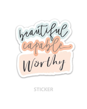 Beautiful, Capable, Worthy Sticker