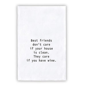 Towel - Best Friends Don't Care If Your House Is Clean, They Care If You Have Wine