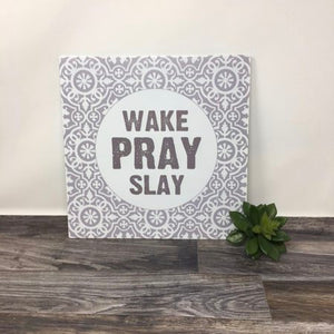 Wake Pray Slay Metal Sign