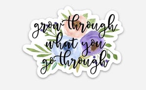 Grow Through What You Go Through Floral Sticker