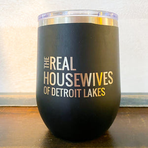 Real Housewives of Detroit Lakes 12 oz Wine Tumbler