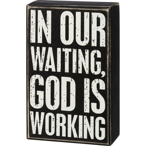 Box Sign - In Our Waiting God Is Working