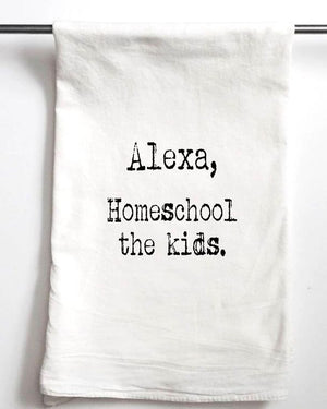 Alexa, Homeschool the Kids Tea Towel