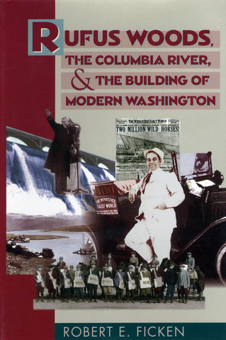Rufus Woods, The Columbia River, & The Building Of Modern Washington