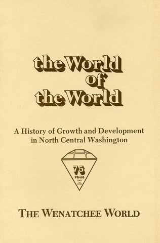 The World of the World: A History of Growth & Development in North Central Washington