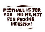 Sticker! Football is for you and me, not for fucking industry