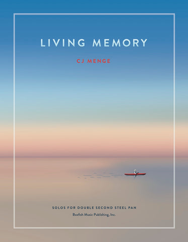 Living Memory: Eleven Solos for  Double Second Steel Pan - CJ Menge