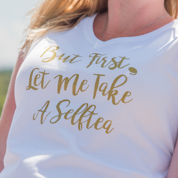 But First, Let me take a Selftea Tea Shirt