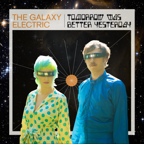 """The Galaxy Electric """"Tomorrow Was Better Yesterday"""""""