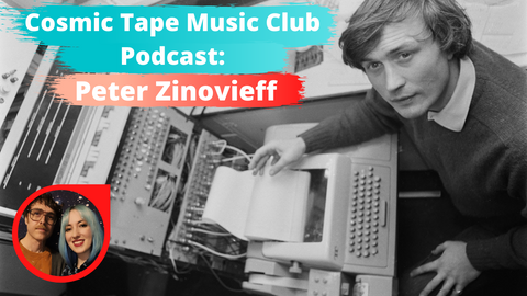 Peter Zionvieff Cosmic Tape Music Club Podcast