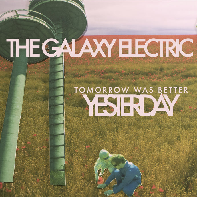 The Galaxy Electric - Tomorrow Was Better Yesterday - Enhanced Digital EP