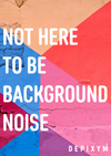 NOT BACKGROUND NOISE POSTCARD
