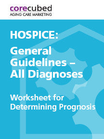 Hospice: Worksheet for Determining Prognosis - General Guidelines - All Prognoses