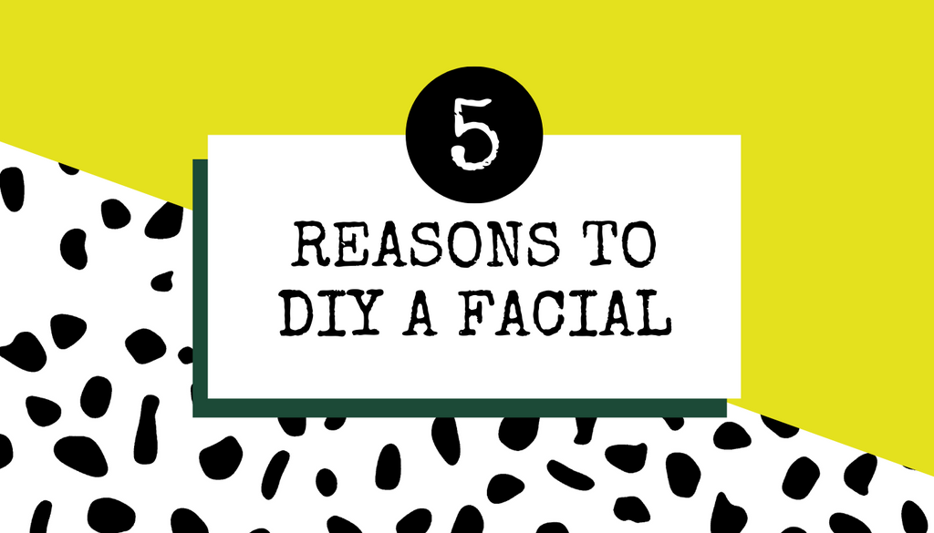 5 Reasons to DIY a Facial