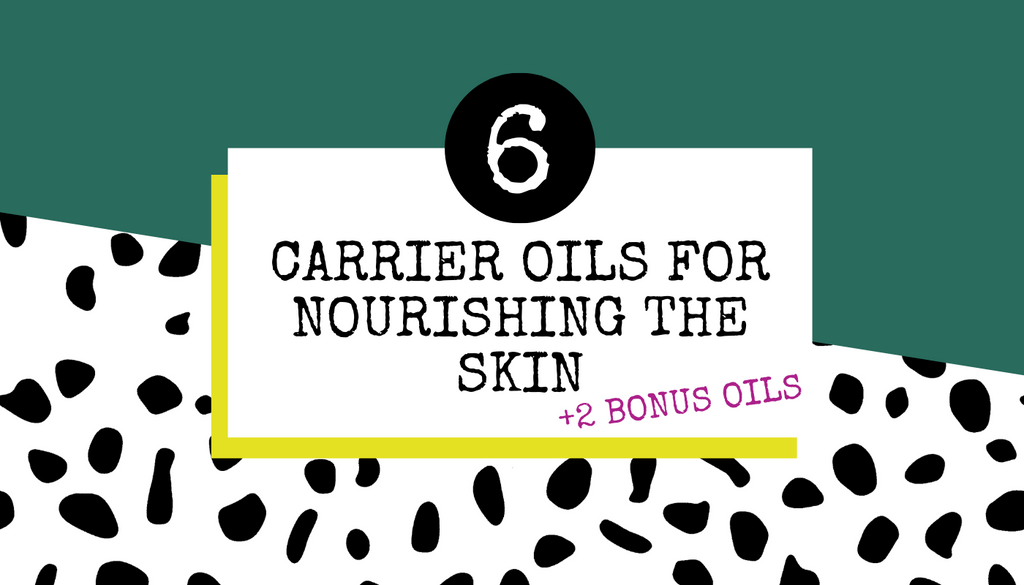 6 Carrier Oils for Nourishing the Skin (+2 Bonus Oils)