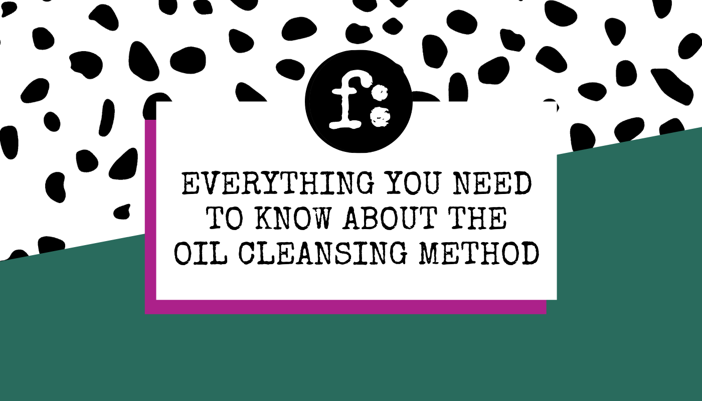 Everything You Need to Know About Cleansing Your Face with Oil