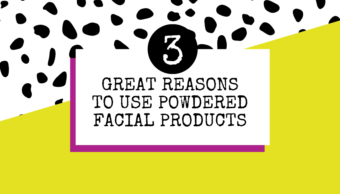 3 Great Reasons to Use Powdered Facial Products