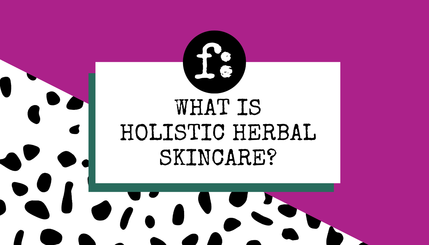 What is Holistic Herbal Skincare?