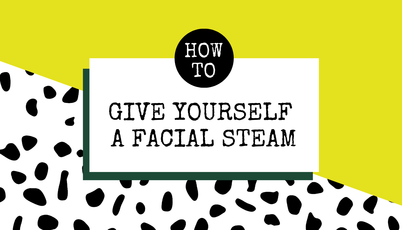 How to Give Yourself A Facial Steam