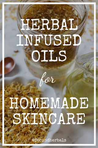 How to Make Herbal Infused Oils For Homemade Skincare Products