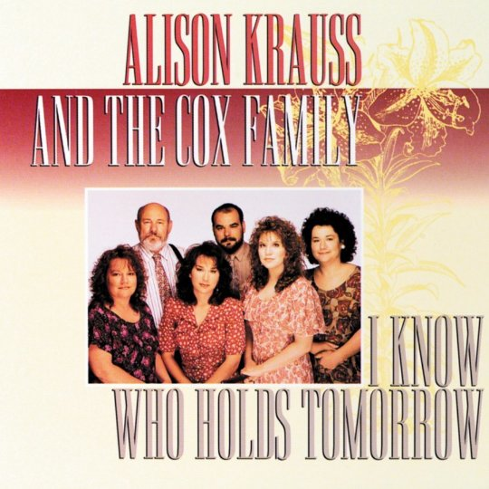 I Know Who Holds Tomorrow: Alison Krauss and the Cox Family