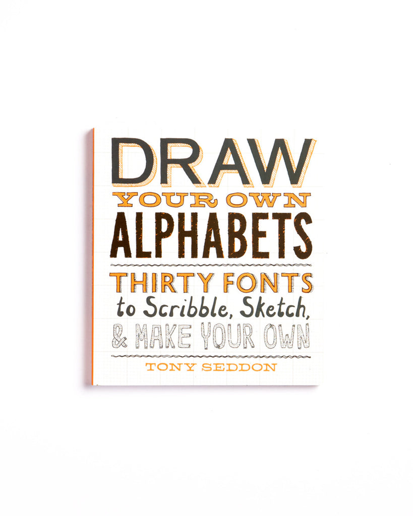 Draw Your Own Alphabets: Thirty Fonts to Scribble, Sketch & Make Your Own