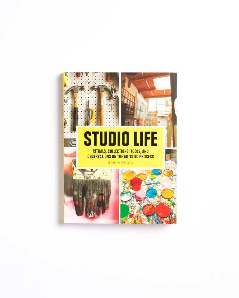 Studio Life: Rituals, Collections, Tools & Observations on the Artistic Process