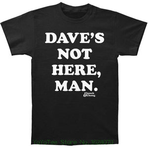 Cheech & Chong - Dave's Not Here, Man T-shirt