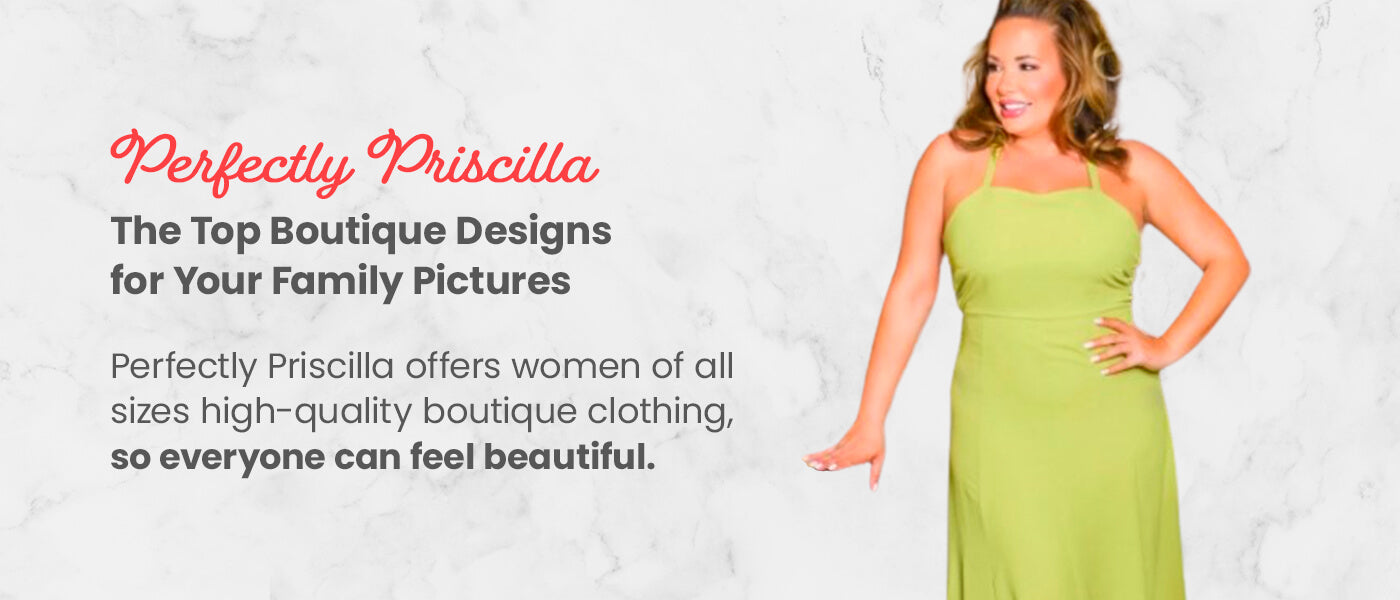 Perfectly Priscilla — the Top Boutique Designs for Your Family Pictures