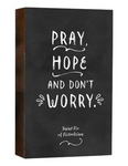 "Pray, Hope and Don't Worry - 8"" Wooden Box Sign"