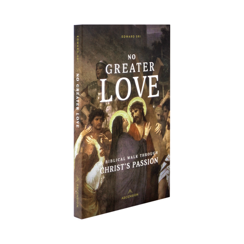 No Greater Love: A Biblical Walk Through Christ's Passion Book by Dr. Edward Sri