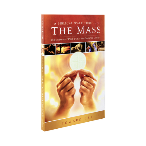A Biblical Walk Through the Mass: Understanding What We Say and Do in the Liturgy Book by Dr. Edward Sri