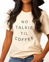 No Talkie Til Coffee Tee