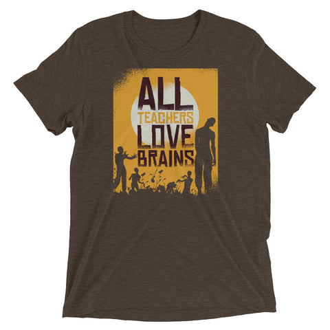 All Teachers Love Brains Tri-Blend Tee