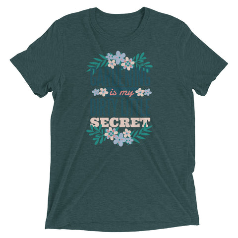 Gardening Is My Dirty Little Secret Tri-Blend Tee
