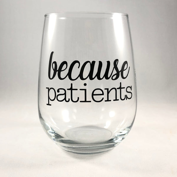 Because Patients Wine Glass