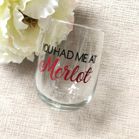 You Had Me At Merlot Wine Glass/Wine Lovers/Gift Idea for Her