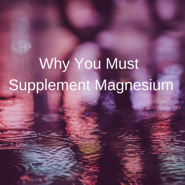 Why You Must Supplement Magnesium