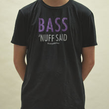 Load image into Gallery viewer, Bass: 'Nuff Said Tee