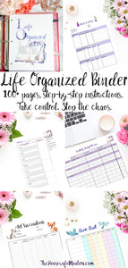 Life Organized Binder. 100 plus pages and step-by-step instructions. Take control and stop the chaos. One binder to manage your calendar, your time, meal planning, finances, medical, kids paperwork, and more.